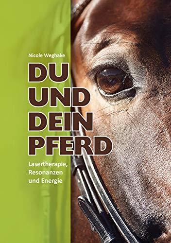 Du und Dein Pferd: Lasertherapie, Resonanzen und Energie