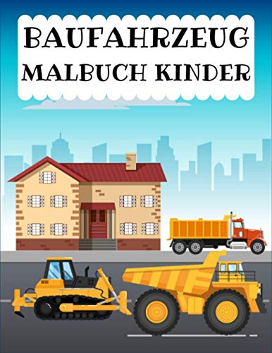 BAUFAHRZEUG MALBUCH KINDER: 60 Baufahrzeuge Bagger, Dumper, Kräne, Traktoren, Bulldozer und Bagger sowie Lastwagen für Jungen und Kinder