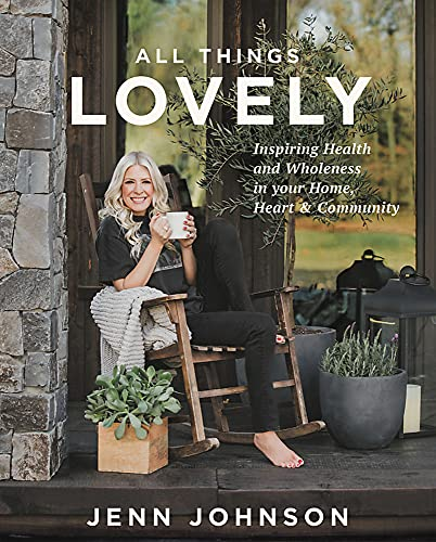 Compare Textbook Prices for All Things Lovely: Inspiring Health and Wholeness in Your Home, Heart, and Community  ISBN 9781546015727 by Johnson, Jenn