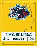 Sopas de Letras para Aprender Ingles para Adultos: Libro de Juegos para Estudiar Ingles para Principiantes de Manera Facil y Sencilla