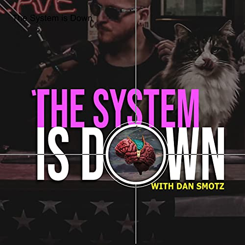 The System is Down with Dan Smotz Podcast By Dan Smotz cover art