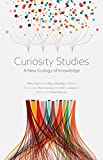 Curiosity Studies: A New Ecology of Knowledge (English Edition)