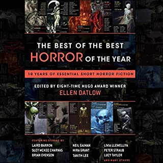 The Best of the Best Horror of the Year     10 Years of Essential Short Horror Fiction              By:                                                                                                                                 Ellen Datlow - editor                               Narrated by:                                                                                                                                 Tim Campbell,                                                                                        Emily Sutton-Smith                      Length: 19 hrs and 34 mins     73 ratings     Overall 4.0