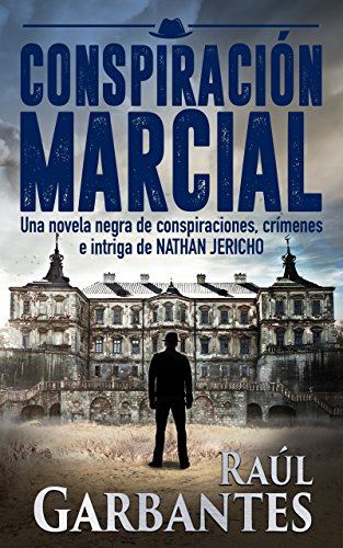 Conspiración marcial: Una novela negra de conspiraciones, crímenes e intriga (Investigador privado Nathan Jericho nº 1)