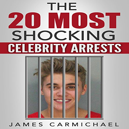 The 20 Most Shocking Celebrity Arrests audiobook cover art