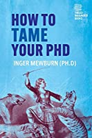 How to Tame your PhD: (second edition)