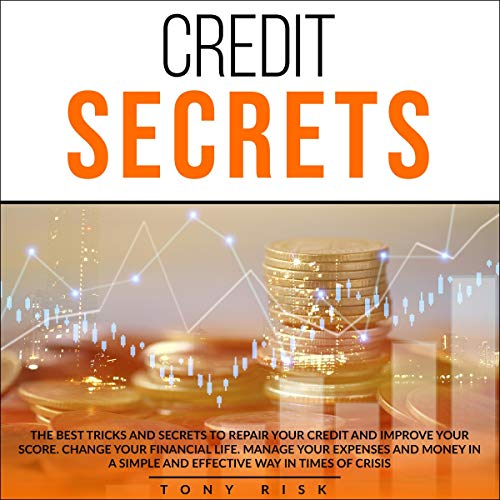 Credit Secrets: The Best Tricks and Secrets to Repair Your Credit and Improve Your Score Audiobook By Tony Risk cover art