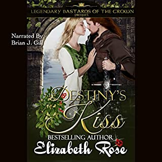 Destiny's Kiss     Prequel to the Legendary Bastards of the Crown Series              By:                                                                                                                                 Elizabeth Rose                               Narrated by:                                                                                                                                 Brian J. Gill                      Length: 2 hrs and 18 mins     1 rating     Overall 3.0