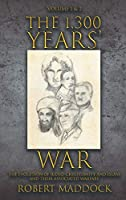 The 1,300 Years' War: Volume 1 and 2