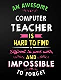 Computer Teacher Notebook: An Awesome Computer Teacher Is Hard To Find Inspirational Quote - Notebook, Journal, and Planner for Teacher Gift: Cute ... Gift (7.44 x 9.69 - 110 Wide Rule Pages)