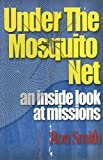Under the Mosquito Net: An Inside Look at Missions (English Edition)