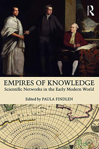 Empires of Knowledge: Scientific Networks in the Early Modern World (English Edition)