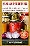 Italian Preserving: GUIDE TO MODERN ITALIAN PRESERVATION METHODS