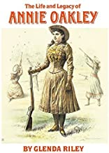 The Life and Legacy of Annie Oakley (Oklahoma Western Biographies) New edition by Riley, Glenda (2002) Paperback