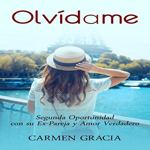 Olvídame: Segunda Oportunidad con Su Ex-Pareja y Amor Verdadero [Forget Me: Second Opportunity with Your Ex-Partner and True Love] Audiobook By Carmen Gracia cover art