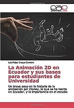 La Animación 2D en Ecuador y sus bases para estudiantes de Universidad: Un breve paso en la historia de la animación por Disney, lo que se ha hecho en ... importancia en el estudio (Spanish Edition)