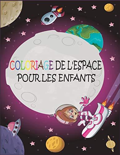 Coloriage de l'Espace pour les enfants: Colorier et apprendre les planètes, astronautes, vaisseaux spatiaux et système solaire pour les enfants 4-8 ans...