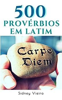 500 Provérbios em Latim por [Sidney Vieira]