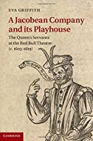 A Jacobean Company and its Playhouse: The Queen's Servants at the Red Bull Theatre (c.1605–1619)