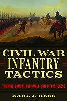 Civil War Infantry Tactics: Training, Combat, and Small-Unit Effectiveness