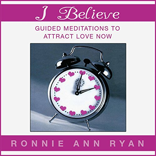 I Believe: Guided Meditations to Attract Love Now audiobook cover art