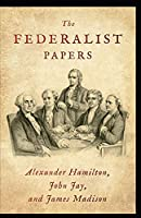 The Federalist Papers:(Annotated Edition)
