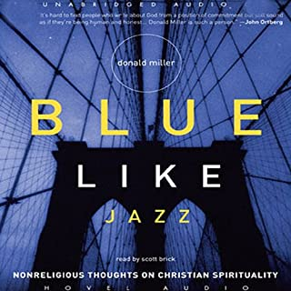 Blue Like Jazz     Non-Religious Thoughts on Christian Spirituality              By:                                                                                                                                 Donald Miller                               Narrated by:                                                                                                                                 Scott Brick                      Length: 7 hrs and 1 min     722 ratings     Overall 4.4