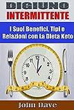 DIGIUNO INTERMITTENTE: I Suoi Benefici, Tipi e Relazioni con La Dieta Keto