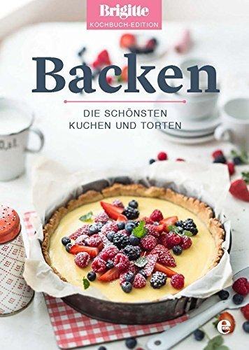 Backen: Die schönsten Kuchen und Torten von Brigitte Brigitte Kochbuch-Edition (9. März 2015) Gebundene Ausgabe