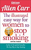 The Illustrated Easy Way for Women to Stop Smoking: A Liberating Guide to a Smoke-Free Future (Allen Carr s Easyway)