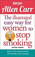 The Illustrated Easyway for Women to Stop Smoking: A Liberating Guide to a Smoke-Free Future (Allen Carr's Easyway)