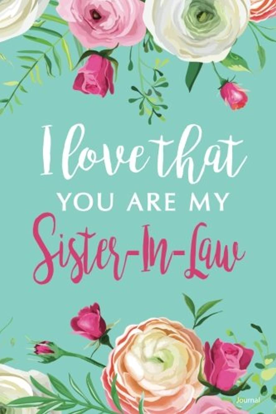 I Love That You Are My Sister-In-Law Journal: Blank and Lined Journal for your Sister-In-Law, Journal for Sister-In-Law
