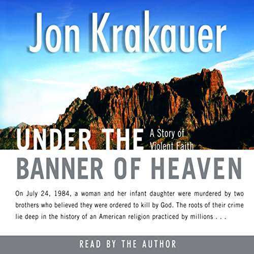 Under the Banner of Heaven     A Story of Violent Faith              Written by:                                                                                                                                 Jon Krakauer                               Narrated by:                                                                                                                                 Scott Brick                      Length: 12 hrs and 29 mins     14 ratings     Overall 4.8