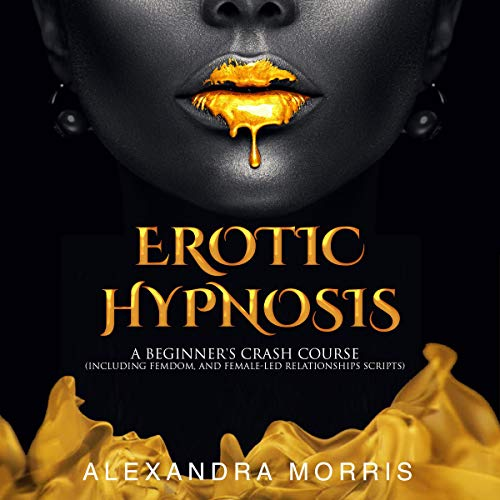 Erotic Hypnosis Audiobook By Alexandra Morris cover art