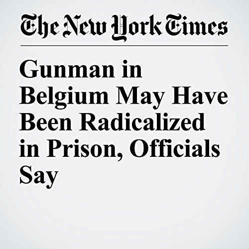 Gunman in Belgium May Have Been Radicalized in Prison, Officials Say copertina