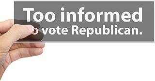 CafePress Too Informed to Vote Republican Bumper Sticker. 10