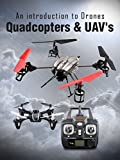 An Introduction to Drones Quadcopters & UAV's (English Edition)