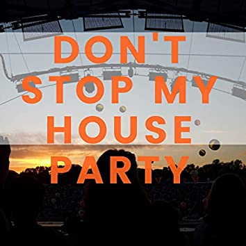 Don't Stop My House Party