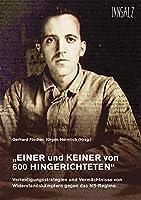 """""""EINER und KEINER von 600 HINGERICHTETEN"""": Verteidigungsstrategien und Vermaechtnisse von Widerstandskaempfern gegen das NS-Regime."""