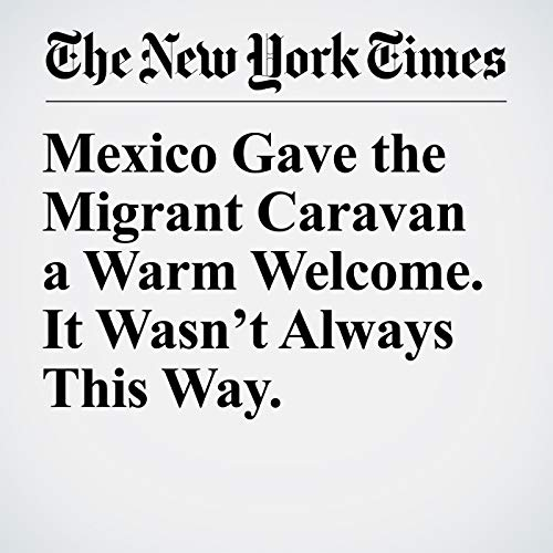 Mexico Gave the Migrant Caravan a Warm Welcome. It Wasn't Always This Way. audiobook cover art