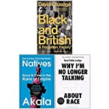 Black and British A Forgotten History, Natives, Why Im No Longer Talking To White People About Race 3 Books Collection Set
