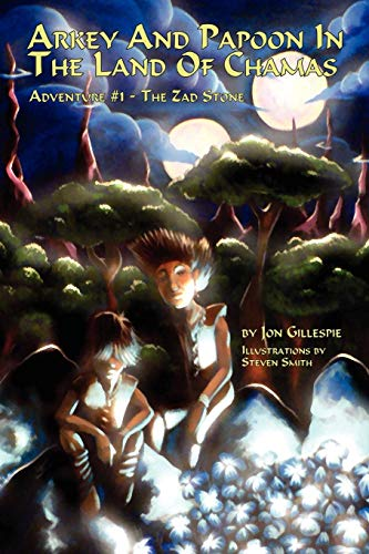 Arkey And Papoon In The Land Of Chamas: Adventure #1 The Zad Stone