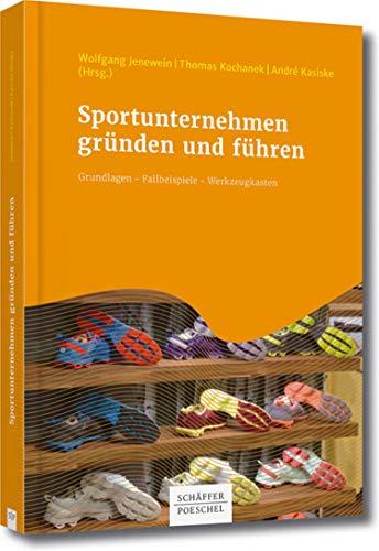 Sportunternehmen gründen und führen: Grundlagen - Fallbeispiele - Werkzeugkasten