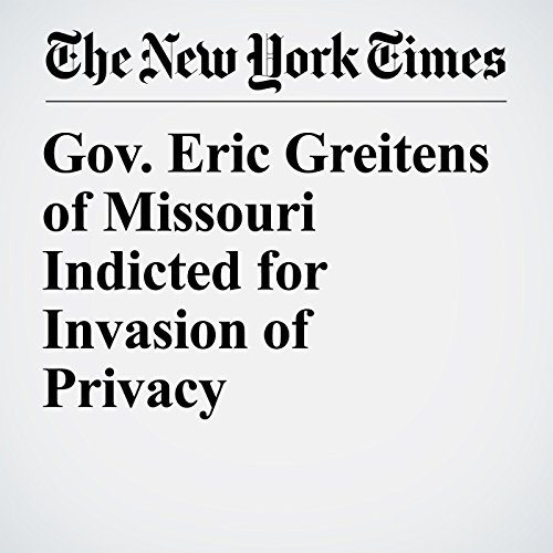 Gov. Eric Greitens of Missouri Indicted for Invasion of Privacy copertina
