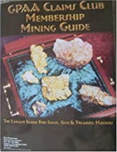 GPAA Claims Club Membership Mining Guide: The Largest Guide for Gold, Gem & Treasure Hunters(2004 Edition)