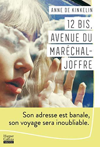 12 bis, avenue du Maréchal Joffre : Un roman d'apprentissage qui fait l'éloge de l'audace et du voyage (HarperCollins) par [Anne de Kinkelin]