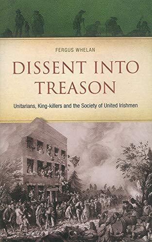 Dissent into Treason: Unitarians, King-killers and the Society of United Irishmen