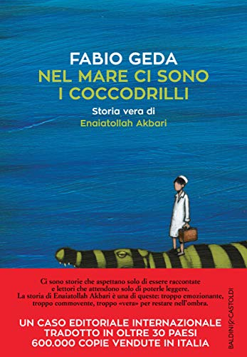 Nel mare ci sono i coccodrilli. Storia vera di Enaiatollah Akbari by Fabio Geda