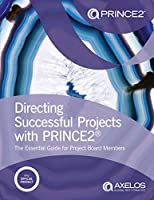 Directing successful projects with PRINCE2: the essential guide for project board members