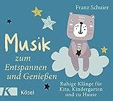 Musik zum Entspannen und Genießen: Ruhige Klänge für Kita, Kindergarten und zu Hause